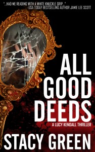 All Good Deeds, a Lucy Kendall Thriller by Author Stacy Green