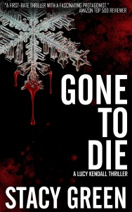 Gone To Die, a Lucy Kendall Thriller by Author Stacy Green