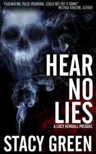 Hear No Lies, a Lucy Kendall Thriller by Author Stacy Green