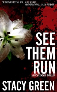 See Them Run, a Lucy Kendall Thriller by Author Stacy Green