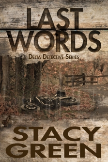 Last Words, book 4 in the Delta Detective Series by Stacy Green