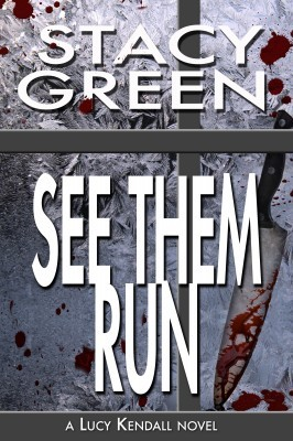 See Them Run, Book 2 in the Lucy Kendall Series by author Stacy Green