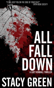 All Fall Down - Book 4 in the Lucy Kendall Thriller series by Author Stacy Green
