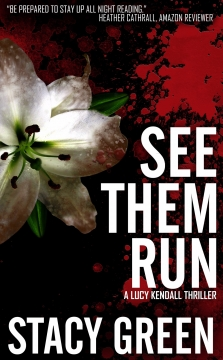 See Them Run by Author Stacy Green - A Lucy Kendall Thriller