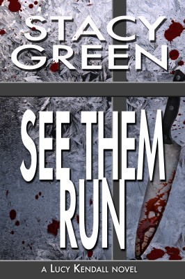 See Them Run, part of the Lucy Kendall Thriller Series by author Stacy Green