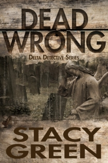 Dead Wrong - Book 2 of the Delta Detective Series by Stacy Green