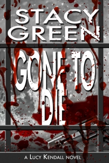 Gone To Die, Lucy Kendall #3, by Stacy Green