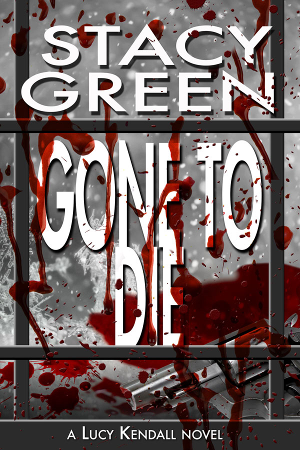 Gone To Die, Book 2 of the Lucy Kendall Thriller Series by author Stacy Green
