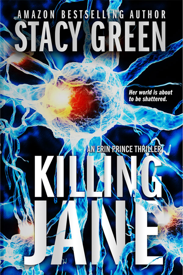 Killing Jane, Book 1 in the new Erin Prince series by Stacy Green
