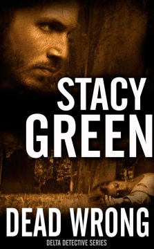 Dead Wrong - A Delta Detective Novel by Stacy Green