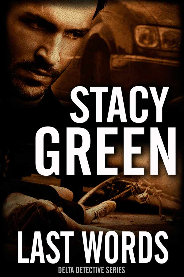 Last Words - A Delta Detective Novel by Stacy Green